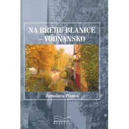 Na břehu Blanice - Vodňansko - Jaroslava Pixová