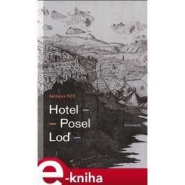 Hotel. Posel. Loď - Jaroslav Kříž