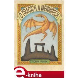 O dracích a menhirech - Roman Troják