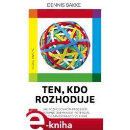 Ten, kdo rozhoduje - Dennis Bakke