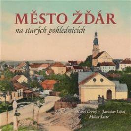 Město Žďár na starých pohlednicích - Karel Černý, Milan Šustr, Jaroslav Líbal