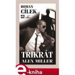 Třikrát Alex Miller - Roman Cílek